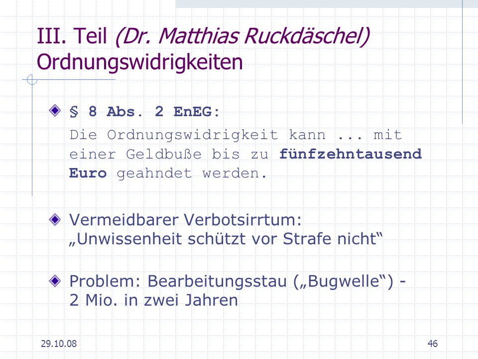 29.10.0846 III. Teil (Dr. Matthias Ruckdäschel) Ordnungswidrigkeiten § 8 Abs. 2 EnEG: Die Ordnungswidrigkeit kann... mit einer Geldbuße bis zu fünfzeh