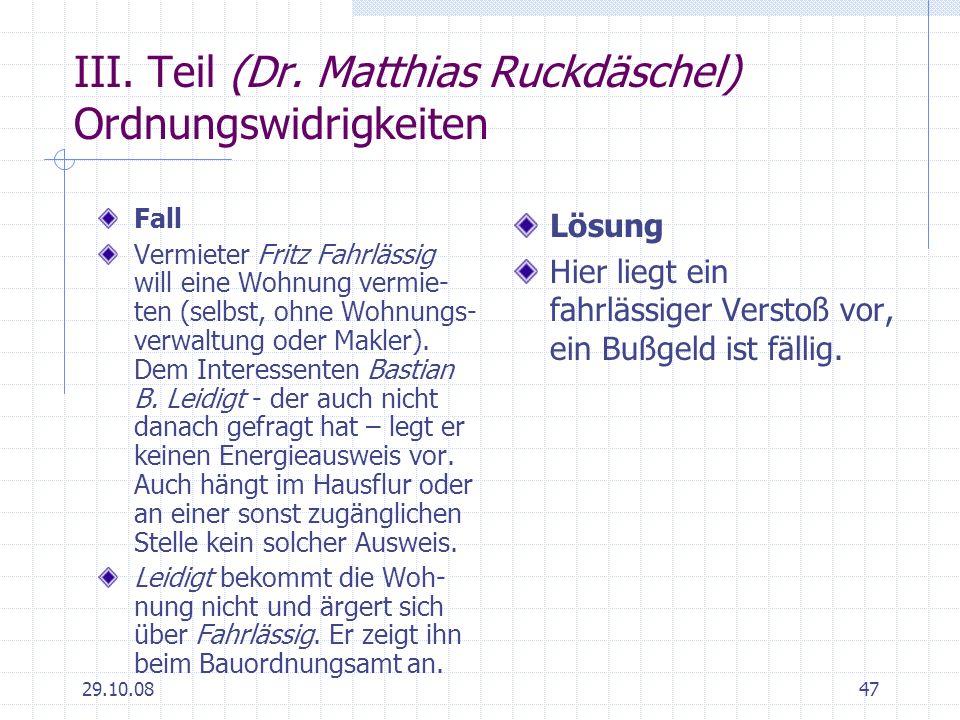 29.10.0847 III. Teil (Dr. Matthias Ruckdäschel) Ordnungswidrigkeiten Fall Vermieter Fritz Fahrlässig will eine Wohnung vermie- ten (selbst, ohne Wohnu