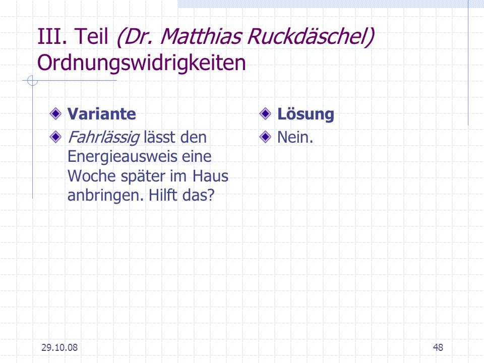 29.10.0848 III. Teil (Dr. Matthias Ruckdäschel) Ordnungswidrigkeiten Variante Fahrlässig lässt den Energieausweis eine Woche später im Haus anbringen.
