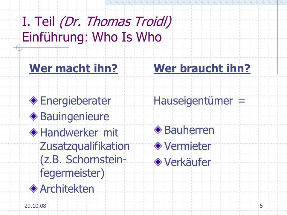 29.10.085 I. Teil (Dr. Thomas Troidl) Einführung: Who Is Who Wer macht ihn? Energieberater Bauingenieure Handwerker mit Zusatzqualifikation (z.B. Scho