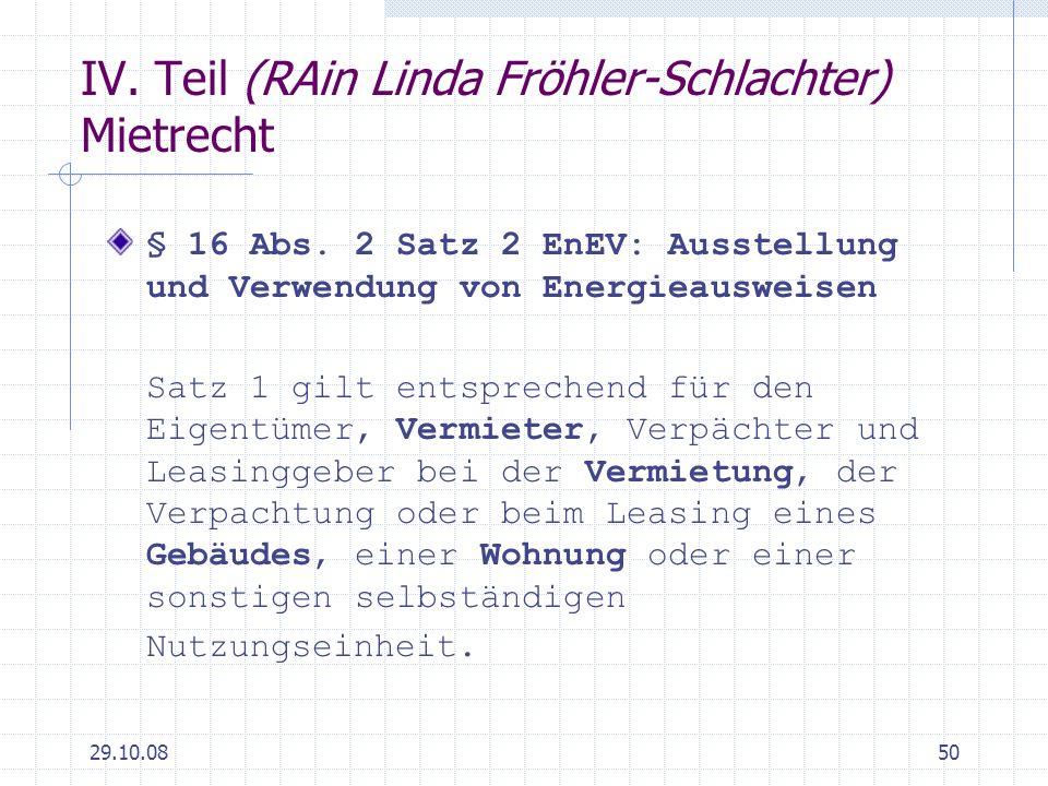 29.10.0850 IV. Teil (RAin Linda Fröhler-Schlachter) Mietrecht § 16 Abs. 2 Satz 2 EnEV: Ausstellung und Verwendung von Energieausweisen Satz 1 gilt ent