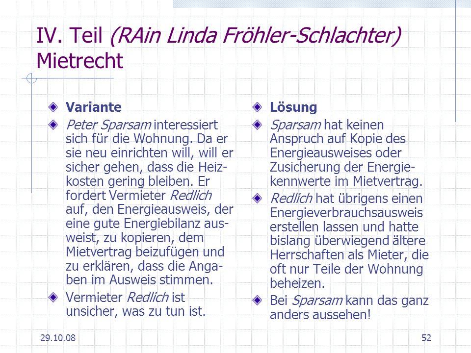 29.10.0852 IV. Teil (RAin Linda Fröhler-Schlachter) Mietrecht Variante Peter Sparsam interessiert sich für die Wohnung. Da er sie neu einrichten will,