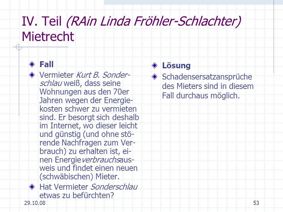29.10.0853 IV. Teil (RAin Linda Fröhler-Schlachter) Mietrecht Fall Vermieter Kurt B. Sonder- schlau weiß, dass seine Wohnungen aus den 70er Jahren weg