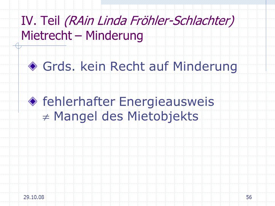 29.10.0856 IV. Teil (RAin Linda Fröhler-Schlachter) Mietrecht – Minderung Grds. kein Recht auf Minderung fehlerhafter Energieausweis Mangel des Mietob
