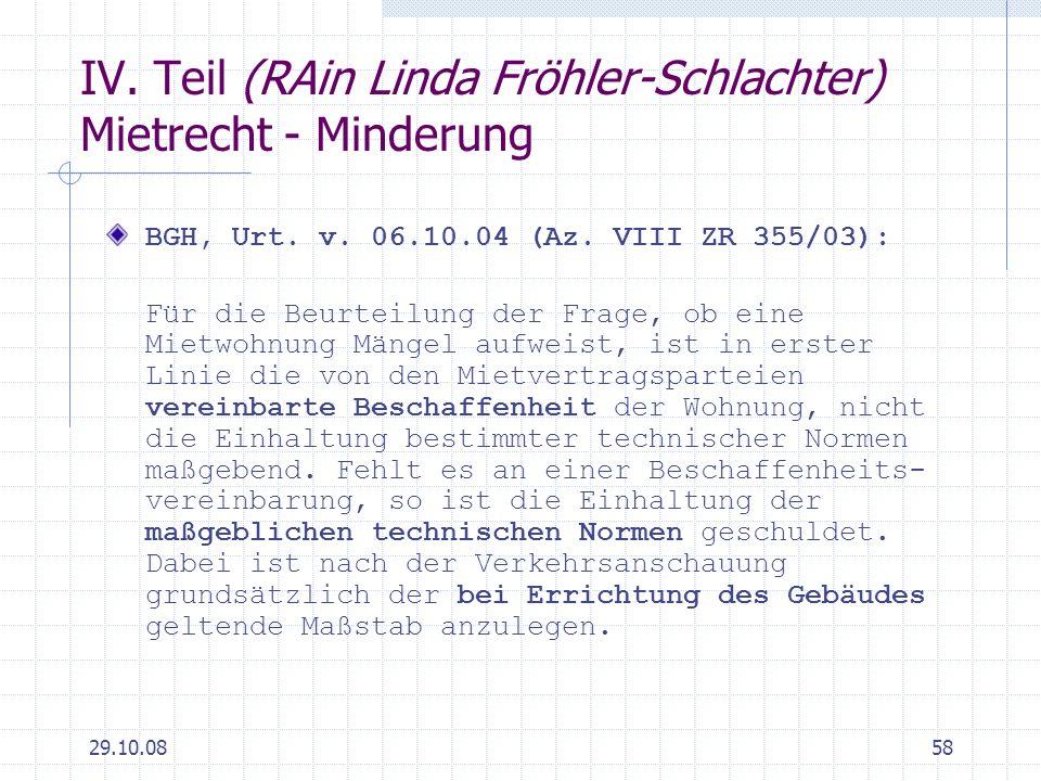 29.10.0858 IV. Teil (RAin Linda Fröhler-Schlachter) Mietrecht - Minderung BGH, Urt. v. 06.10.04 (Az. VIII ZR 355/03): Für die Beurteilung der Frage, o