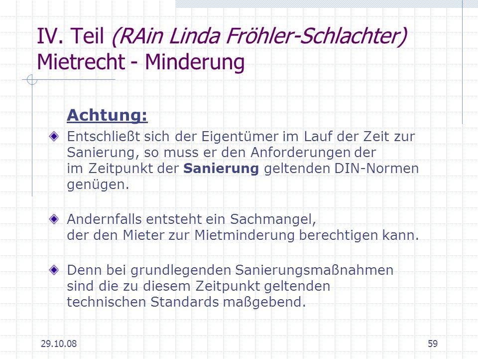29.10.0859 IV. Teil (RAin Linda Fröhler-Schlachter) Mietrecht - Minderung Achtung: Entschließt sich der Eigentümer im Lauf der Zeit zur Sanierung, so
