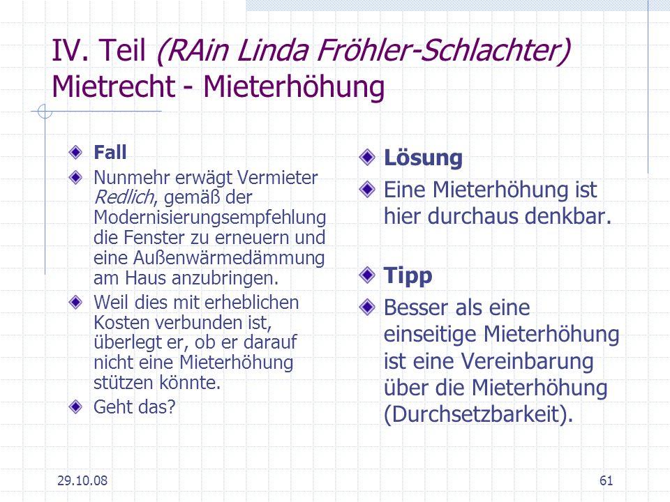 29.10.0861 IV. Teil (RAin Linda Fröhler-Schlachter) Mietrecht - Mieterhöhung Fall Nunmehr erwägt Vermieter Redlich, gemäß der Modernisierungsempfehlun
