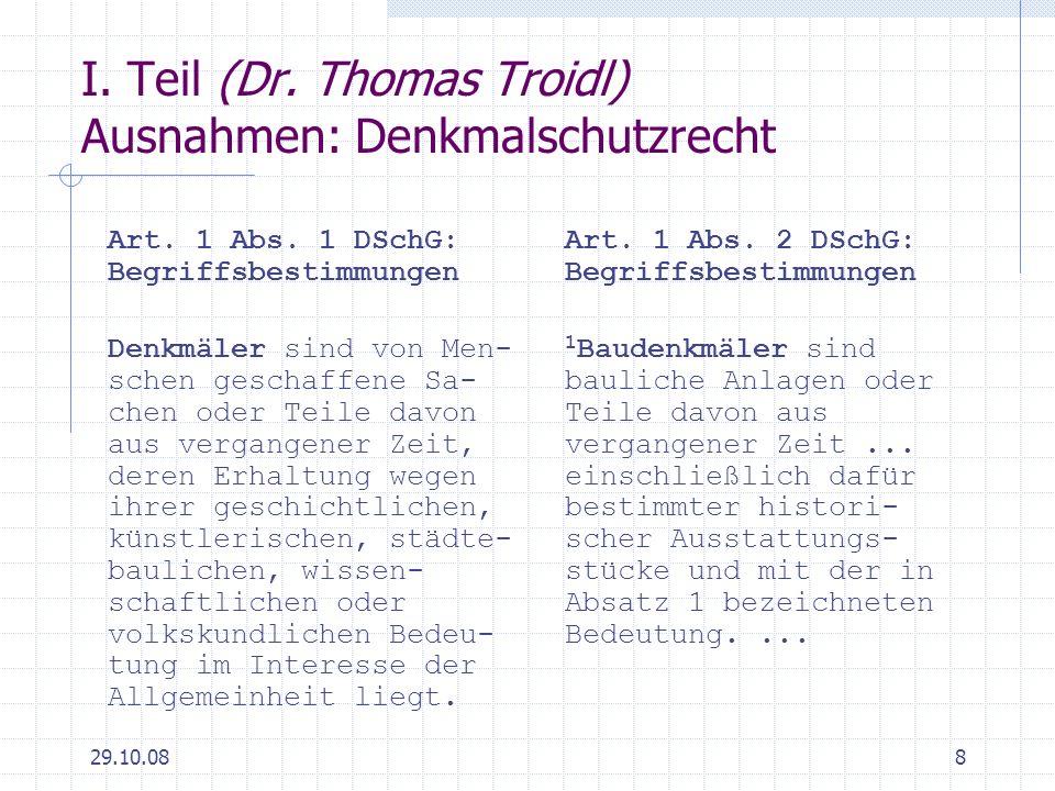 29.10.088 I. Teil (Dr. Thomas Troidl) Ausnahmen: Denkmalschutzrecht Art. 1 Abs. 1 DSchG: Begriffsbestimmungen Denkmäler sind von Men- schen geschaffen
