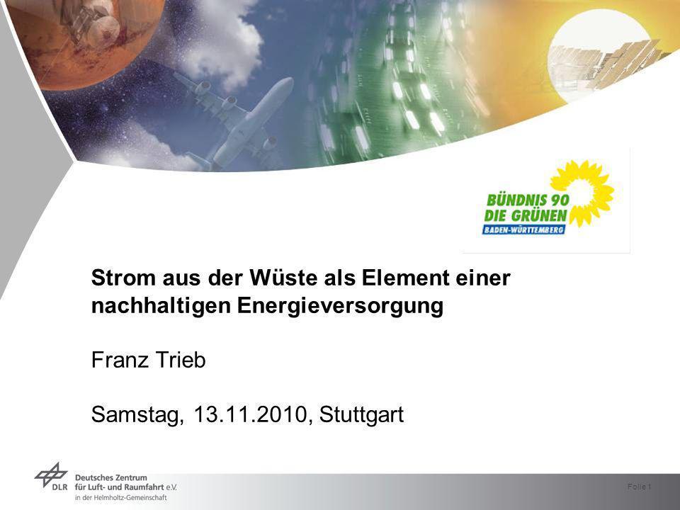Folie 1 Strom aus der Wüste als Element einer nachhaltigen Energieversorgung Franz Trieb Samstag, 13.11.2010, Stuttgart
