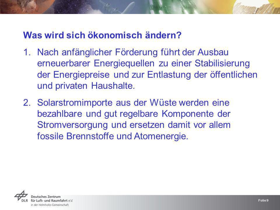 Folie 9 Was wird sich ökonomisch ändern? 1.Nach anfänglicher Förderung führt der Ausbau erneuerbarer Energiequellen zu einer Stabilisierung der Energi
