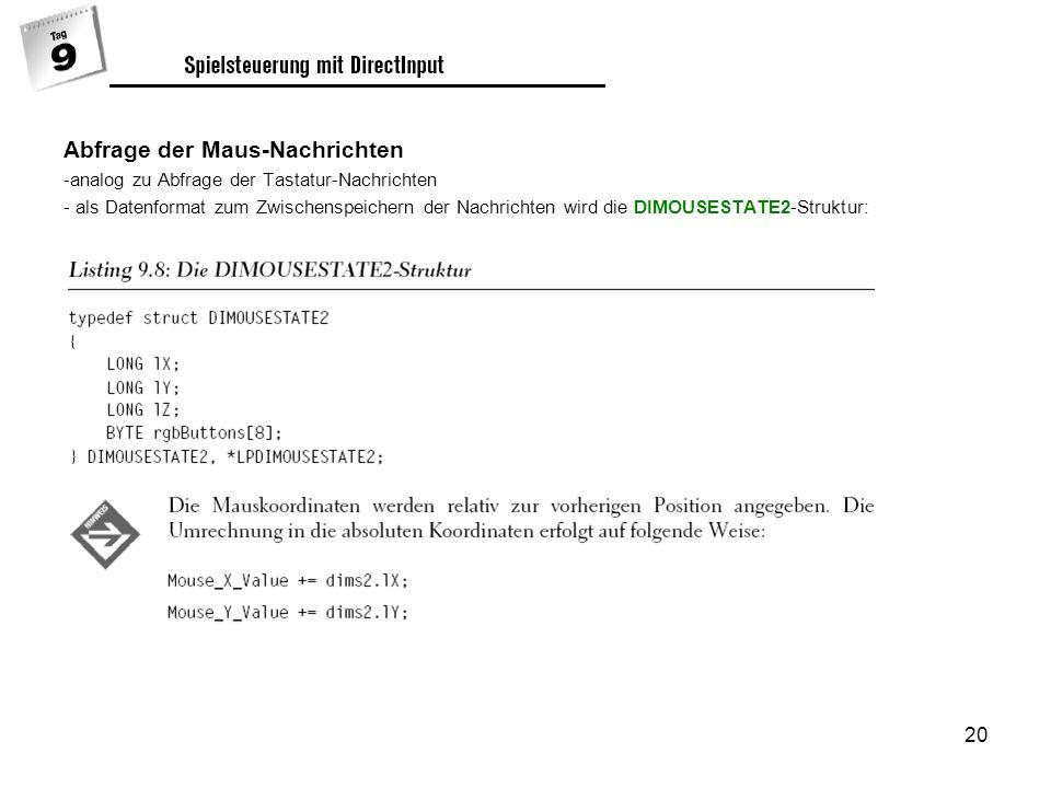 20 Abfrage der Maus-Nachrichten -analog zu Abfrage der Tastatur-Nachrichten - als Datenformat zum Zwischenspeichern der Nachrichten wird die DIMOUSESTATE2-Struktur: