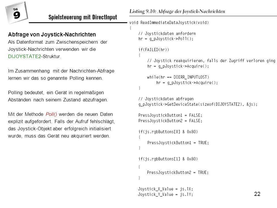 22 Abfrage von Joystick-Nachrichten Als Datenformat zum Zwischenspeichern der Joystick-Nachrichten verwenden wir die DIJOYSTATE2-Struktur.