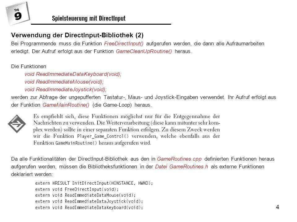 4 Verwendung der DirectInput-Bibliothek (2) Bei Programmende muss die Funktion FreeDirectInput() aufgerufen werden, die dann alle Aufräumarbeiten erledigt.