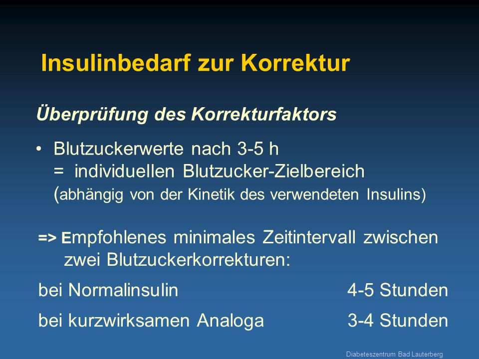 Diabeteszentrum Bad Lauterberg Überprüfung des Korrekturfaktors Blutzuckerwerte nach 3-5 h = individuellen Blutzucker-Zielbereich ( abhängig von der K