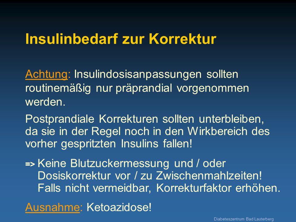 Diabeteszentrum Bad Lauterberg Insulinbedarf zur Korrektur Achtung: Insulindosisanpassungen sollten routinemäßig nur präprandial vorgenommen werden. P