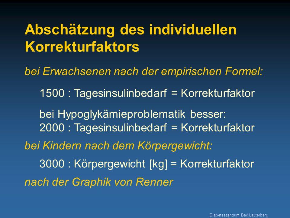 Diabeteszentrum Bad Lauterberg Abschätzung des individuellen Korrekturfaktors bei Erwachsenen nach der empirischen Formel: 1500 : Tagesinsulinbedarf =