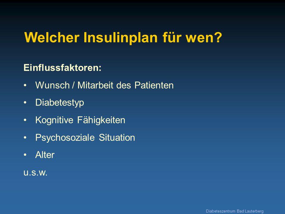 Diabeteszentrum Bad Lauterberg Welcher Insulinplan für wen? Einflussfaktoren: Wunsch / Mitarbeit des Patienten Diabetestyp Kognitive Fähigkeiten Psych