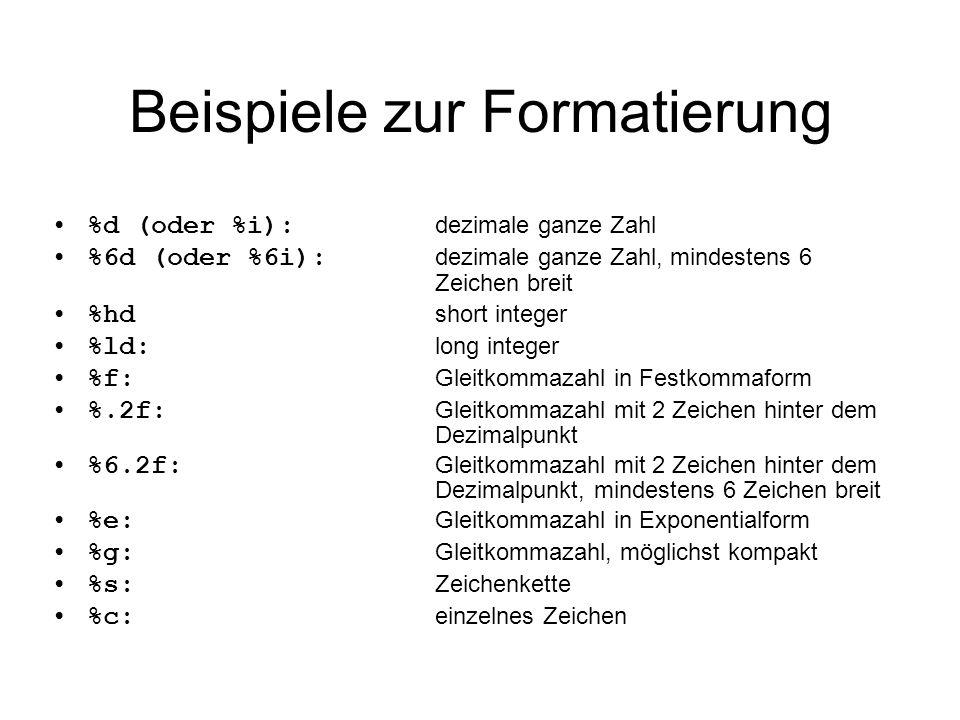 Beispiele zur Formatierung %d (oder %i): dezimale ganze Zahl %6d (oder %6i): dezimale ganze Zahl, mindestens 6 Zeichen breit %hd short integer %ld: lo