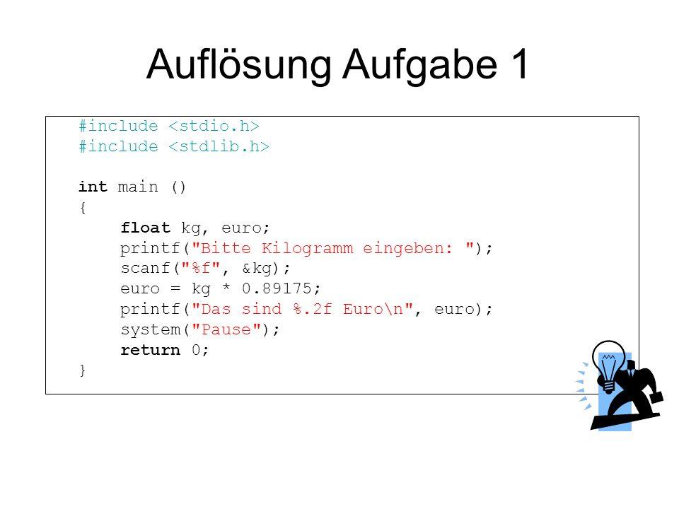 Auflösung Aufgabe 1 #include int main () { float kg, euro; printf(