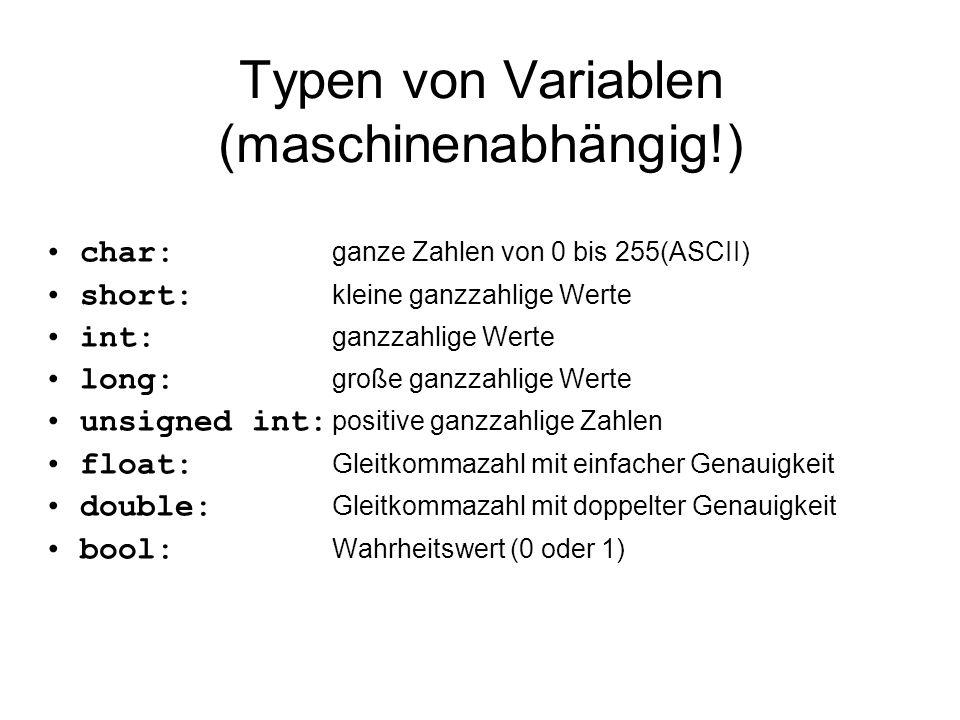 Typen von Variablen (maschinenabhängig!) char: ganze Zahlen von 0 bis 255(ASCII) short: kleine ganzzahlige Werte int: ganzzahlige Werte long: große ga