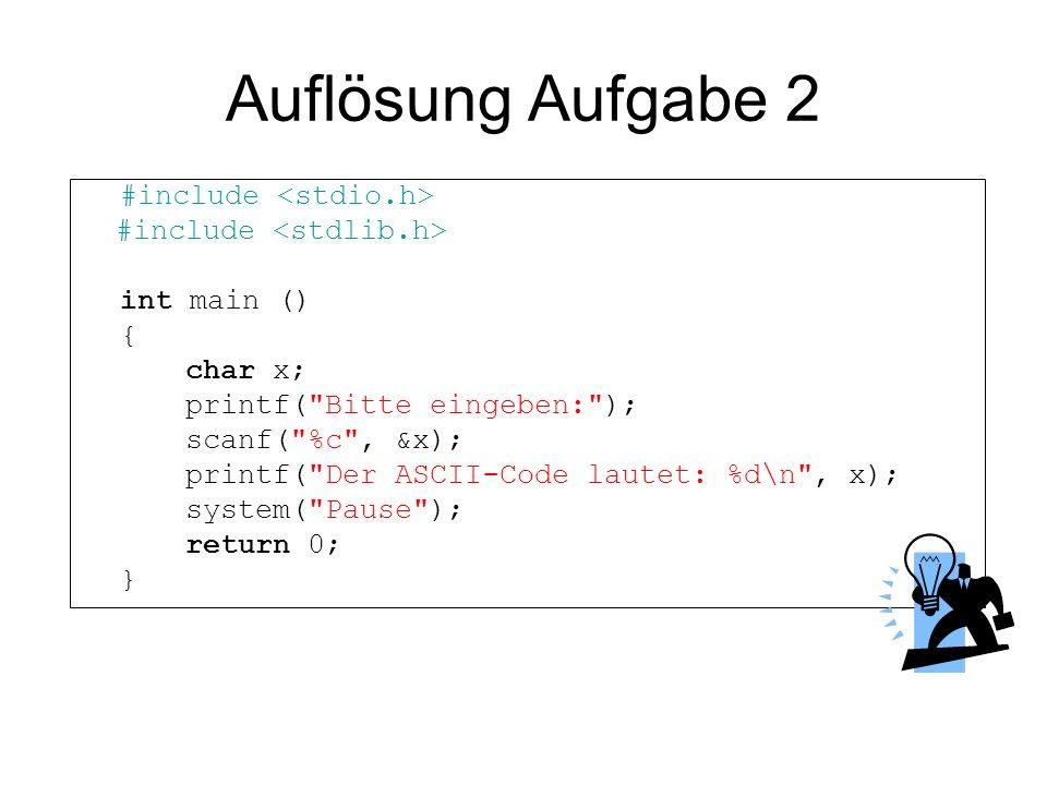 Auflösung Aufgabe 2 #include int main () { char x; printf(