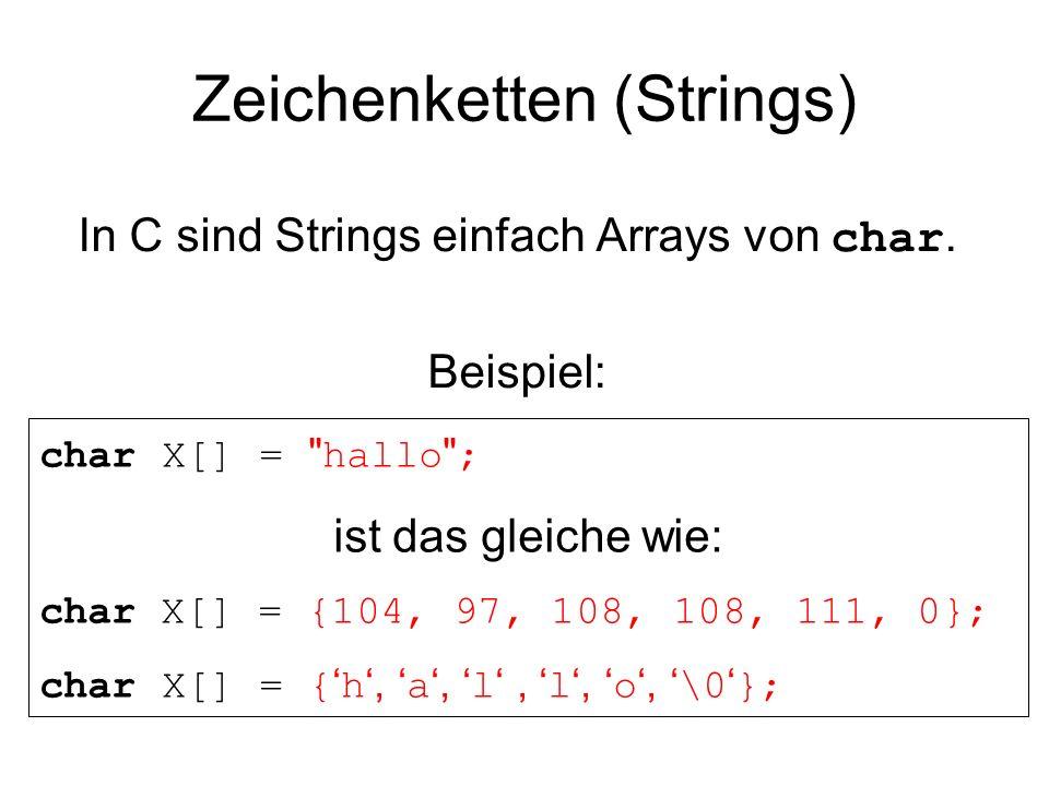 Zeichenketten (Strings) In C sind Strings einfach Arrays von char. Beispiel: char X[] =