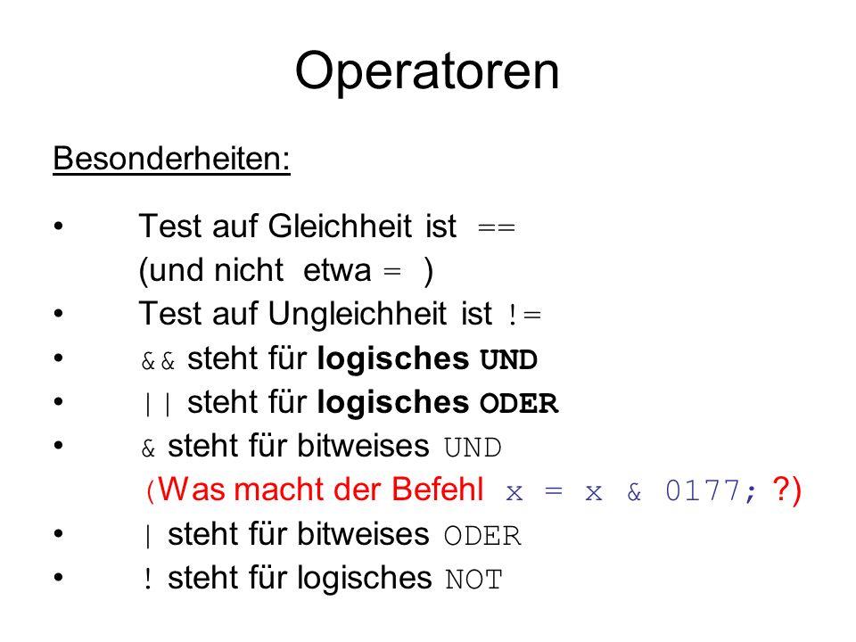 Operatoren Besonderheiten: Test auf Gleichheit ist == (und nicht etwa = ) Test auf Ungleichheit ist != && steht für logisches UND || steht für logisch