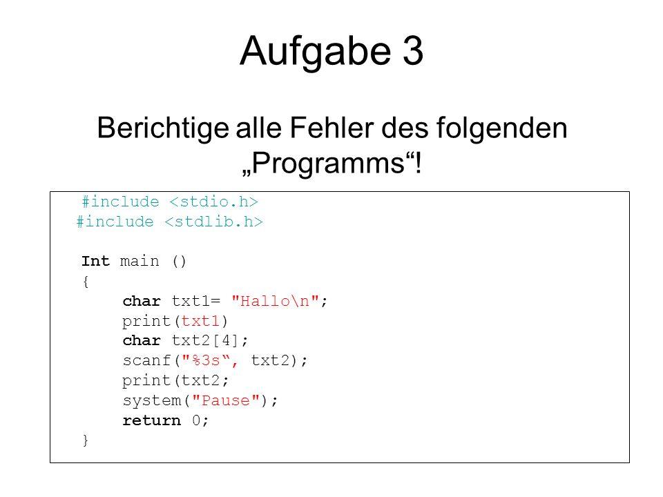 Aufgabe 3 Berichtige alle Fehler des folgenden Programms! #include Int main () { char txt1=