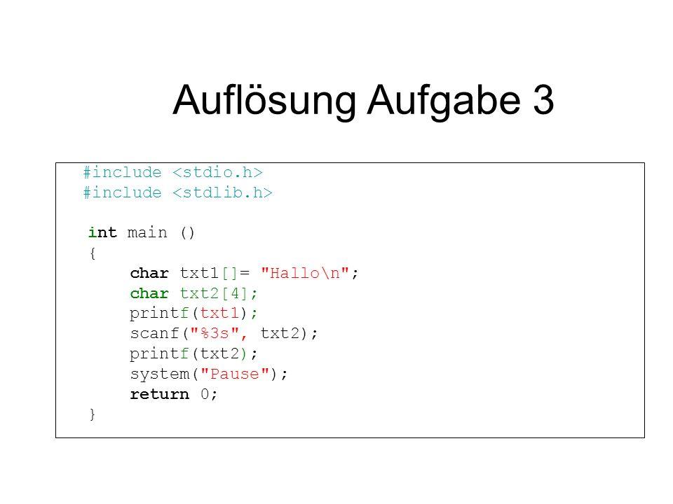 Auflösung Aufgabe 3 #include int main () { char txt1[]=