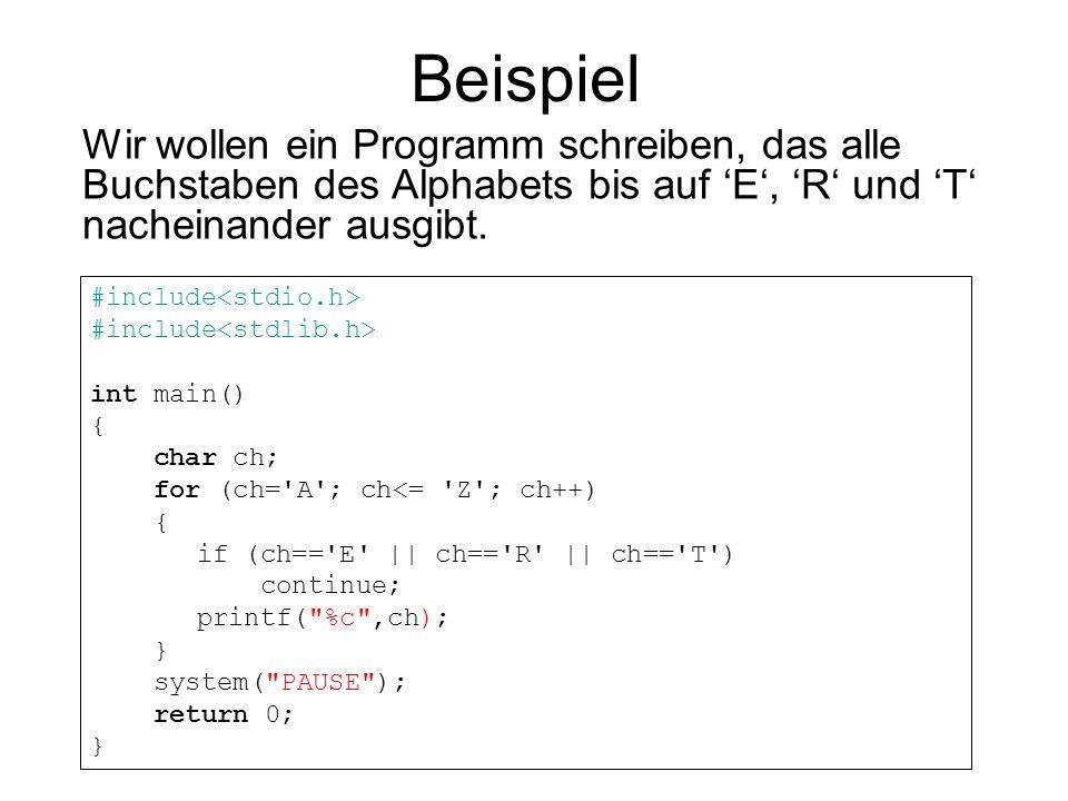 Beispiel Wir wollen ein Programm schreiben, das alle Buchstaben des Alphabets bis auf E, R und T nacheinander ausgibt. #include int main() { char ch;