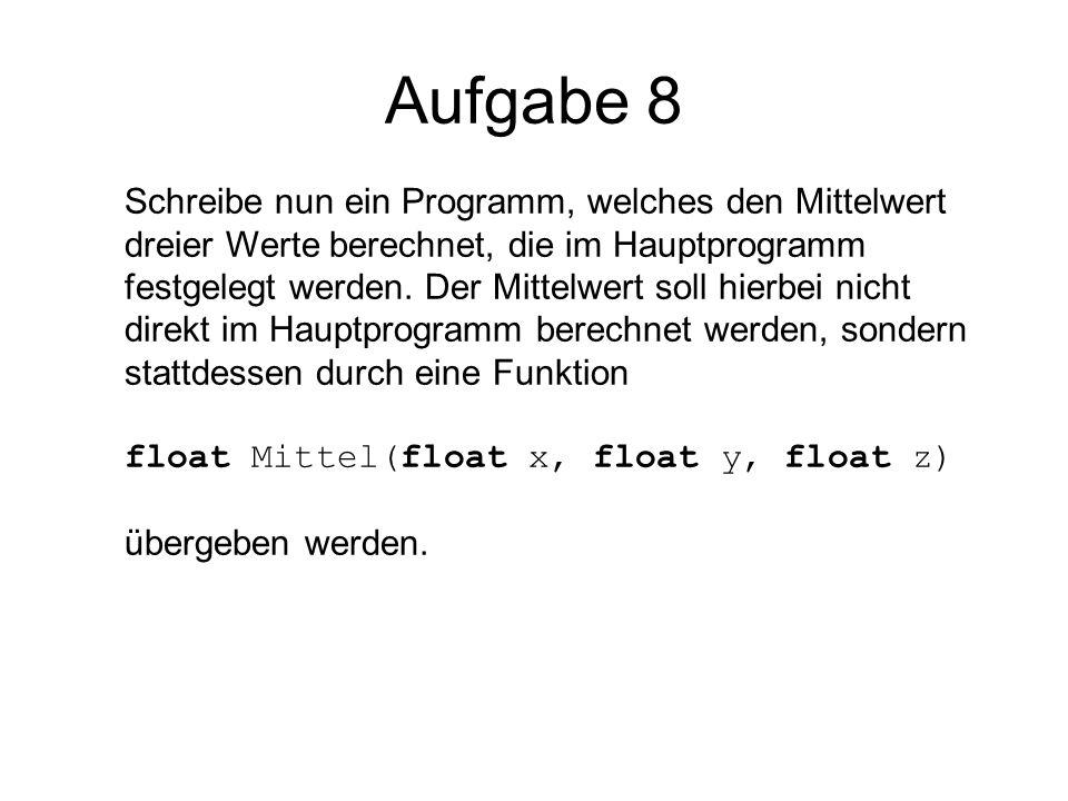 Aufgabe 8 Schreibe nun ein Programm, welches den Mittelwert dreier Werte berechnet, die im Hauptprogramm festgelegt werden. Der Mittelwert soll hierbe