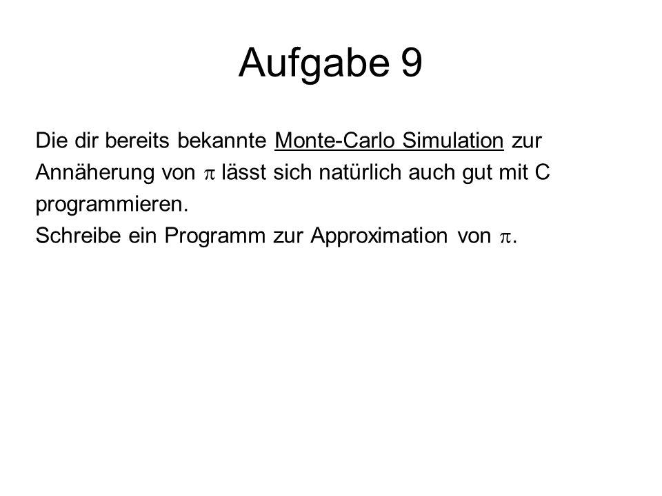 Aufgabe 9 Die dir bereits bekannte Monte-Carlo Simulation zur Annäherung von lässt sich natürlich auch gut mit C programmieren. Schreibe ein Programm