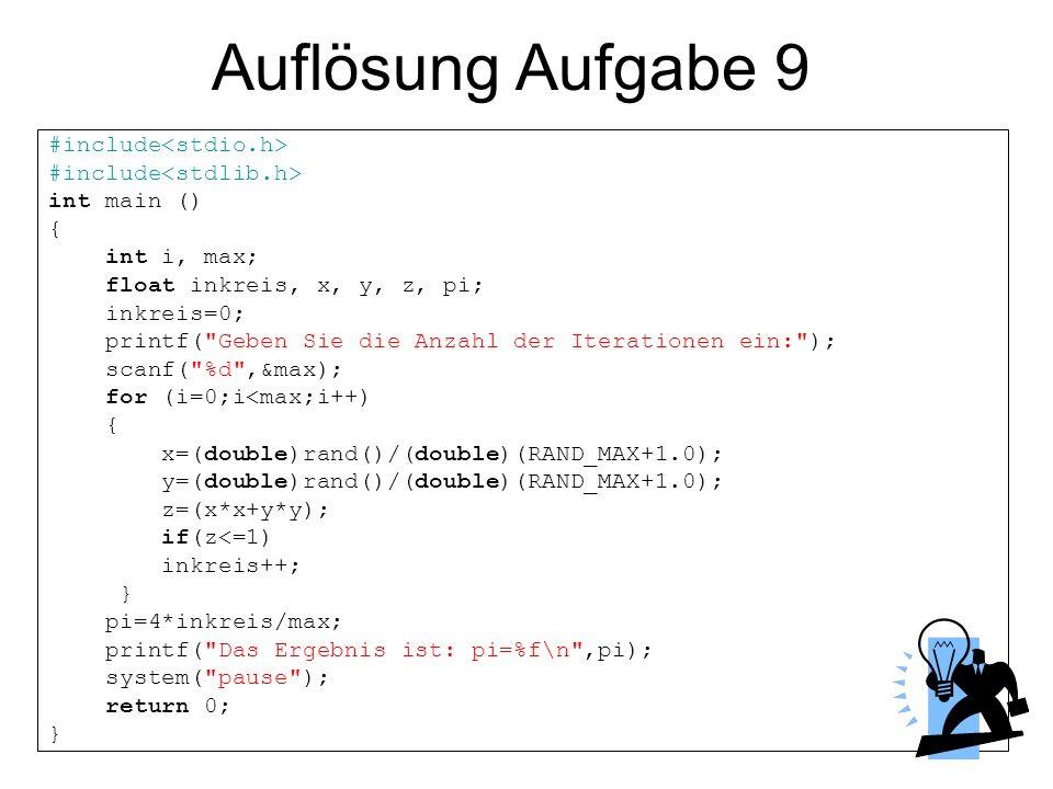 Auflösung Aufgabe 9 #include int main () { int i, max; float inkreis, x, y, z, pi; inkreis=0; printf(