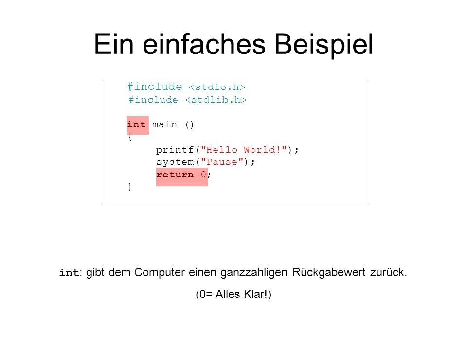 Ein einfaches Beispiel #include int main () { printf(