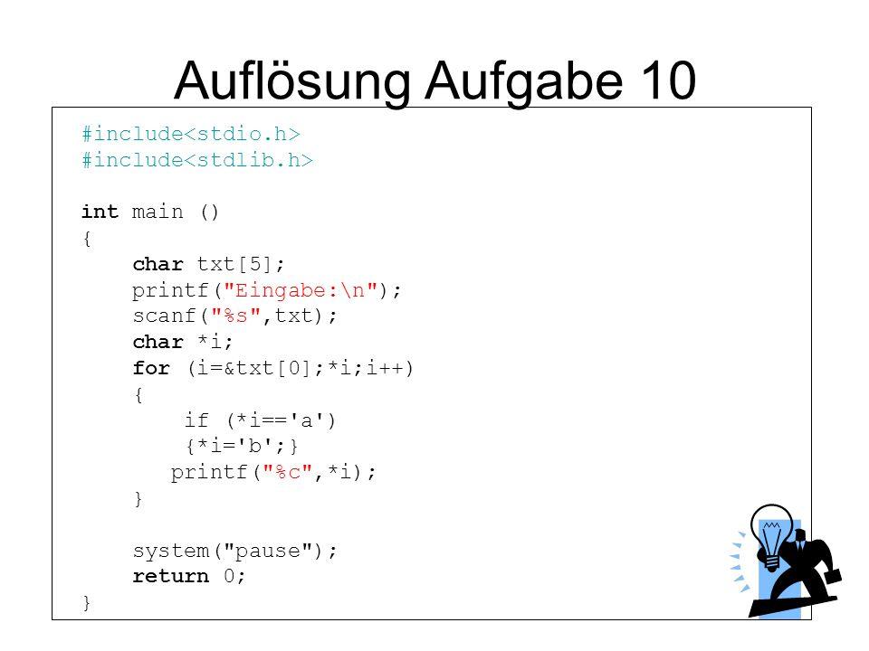 Auflösung Aufgabe 10 #include int main () { char txt[5]; printf(