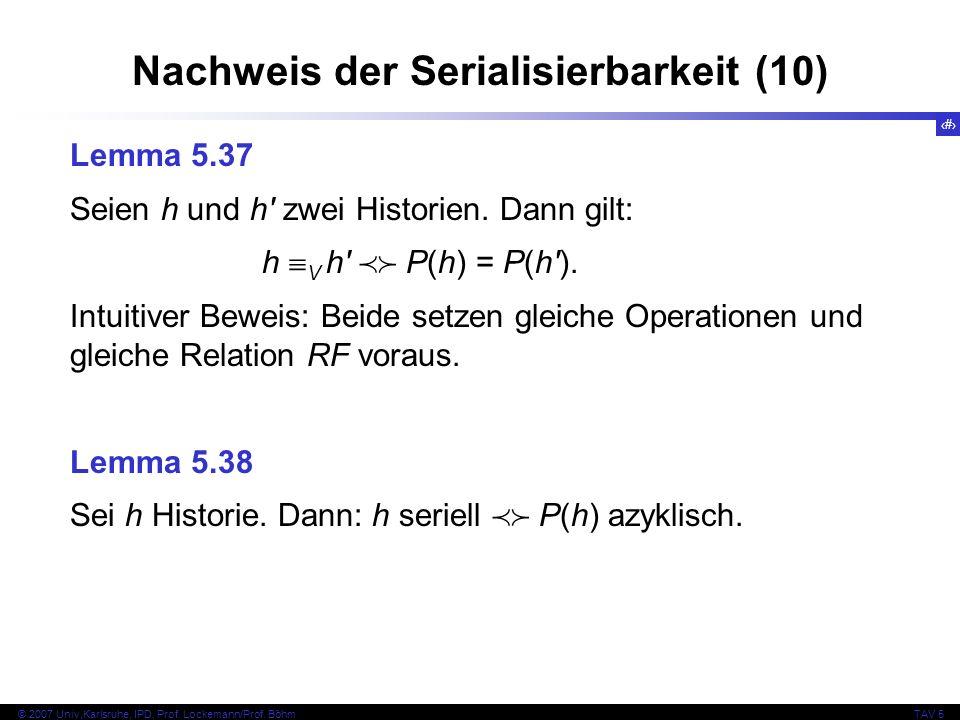 50 © 2007 Univ,Karlsruhe, IPD, Prof. Lockemann/Prof. BöhmTAV 5 Nachweis der Serialisierbarkeit (10) Lemma 5.37 Seien h und h' zwei Historien. Dann gil