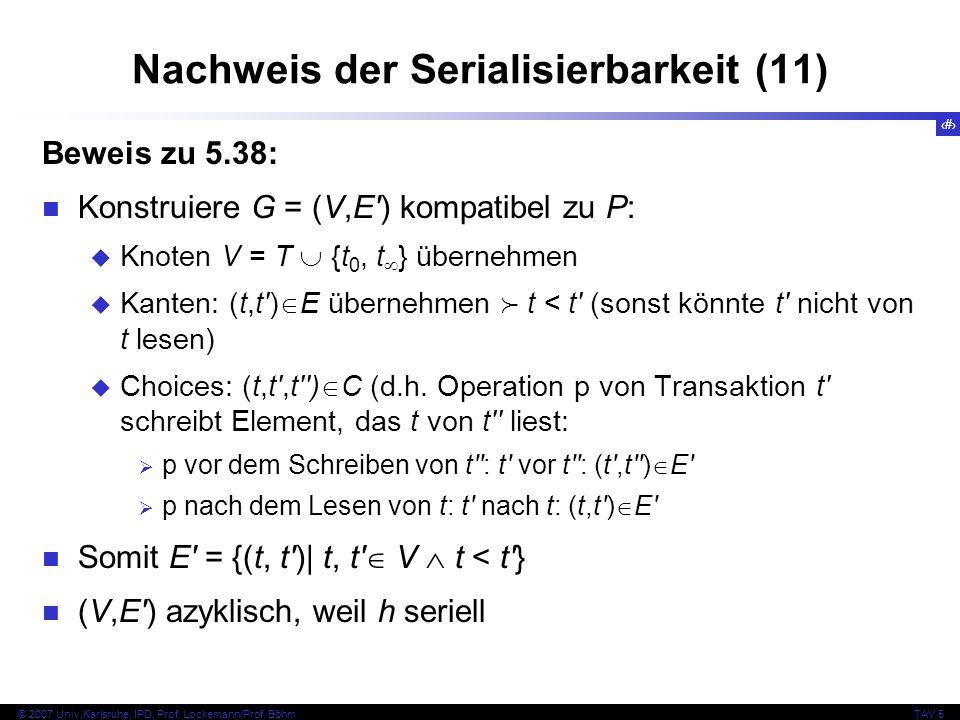 51 © 2007 Univ,Karlsruhe, IPD, Prof. Lockemann/Prof. BöhmTAV 5 Nachweis der Serialisierbarkeit (11) Beweis zu 5.38: Konstruiere G = (V,E') kompatibel