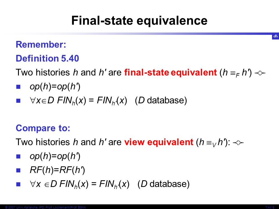 56 © 2007 Univ,Karlsruhe, IPD, Prof. Lockemann/Prof. BöhmTAV 5 Final-state equivalence Remember: Definition 5.40 Two histories h and h' are final-stat