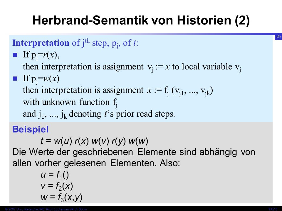 58 © 2007 Univ,Karlsruhe, IPD, Prof. Lockemann/Prof. BöhmTAV 5 Herbrand-Semantik von Historien (2) Interpretation of j th step, p j, of t: If p j =r(x