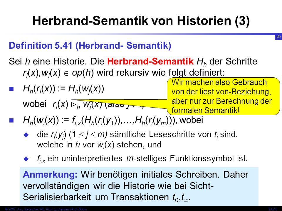 59 © 2007 Univ,Karlsruhe, IPD, Prof. Lockemann/Prof. BöhmTAV 5 Herbrand-Semantik von Historien (3) Definition 5.41 (Herbrand- Semantik) Sei h eine His