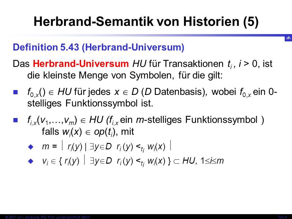 61 © 2007 Univ,Karlsruhe, IPD, Prof. Lockemann/Prof. BöhmTAV 5 Herbrand-Semantik von Historien (5) Definition 5.43 (Herbrand-Universum) Das Herbrand-U