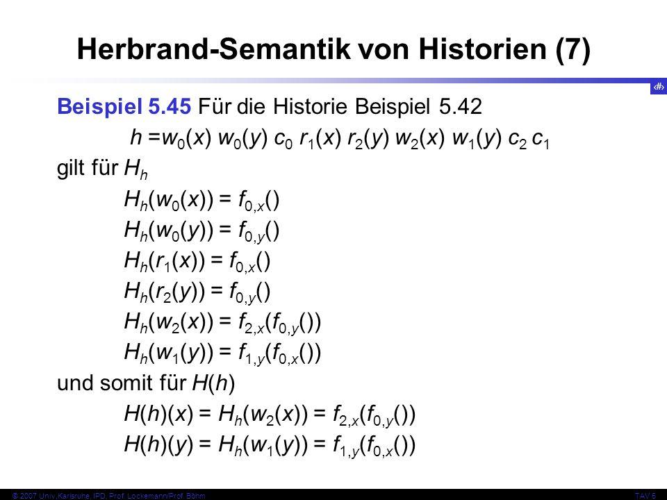 63 © 2007 Univ,Karlsruhe, IPD, Prof. Lockemann/Prof. BöhmTAV 5 Herbrand-Semantik von Historien (7) Beispiel 5.45 Für die Historie Beispiel 5.42 h =w 0