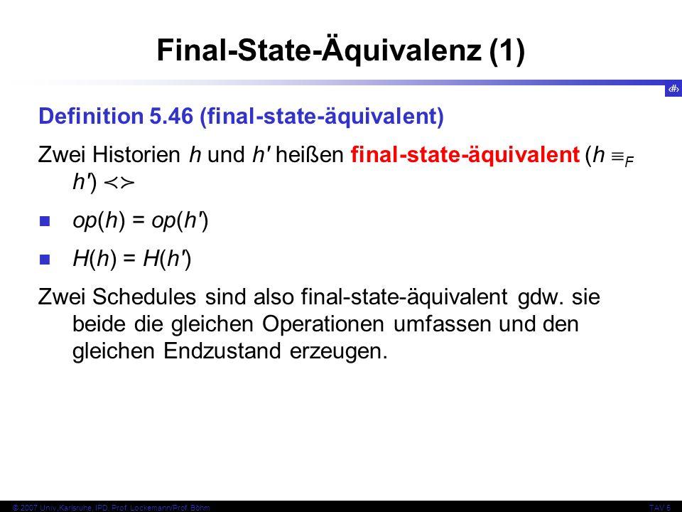 64 © 2007 Univ,Karlsruhe, IPD, Prof. Lockemann/Prof. BöhmTAV 5 Final-State-Äquivalenz (1) Definition 5.46 (final-state-äquivalent) Zwei Historien h un