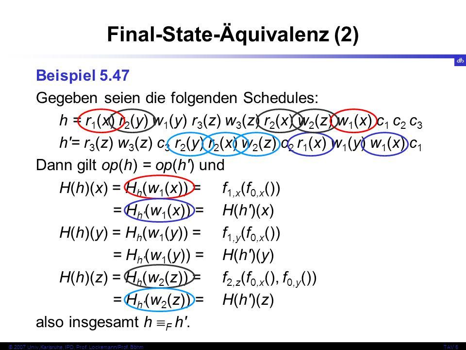 65 © 2007 Univ,Karlsruhe, IPD, Prof. Lockemann/Prof. BöhmTAV 5 Final-State-Äquivalenz (2) Beispiel 5.47 Gegeben seien die folgenden Schedules: h = r 1