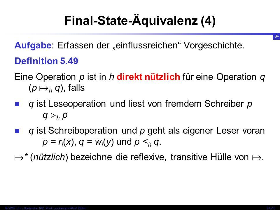 67 © 2007 Univ,Karlsruhe, IPD, Prof. Lockemann/Prof. BöhmTAV 5 Final-State-Äquivalenz (4) Aufgabe: Erfassen der einflussreichen Vorgeschichte. Definit