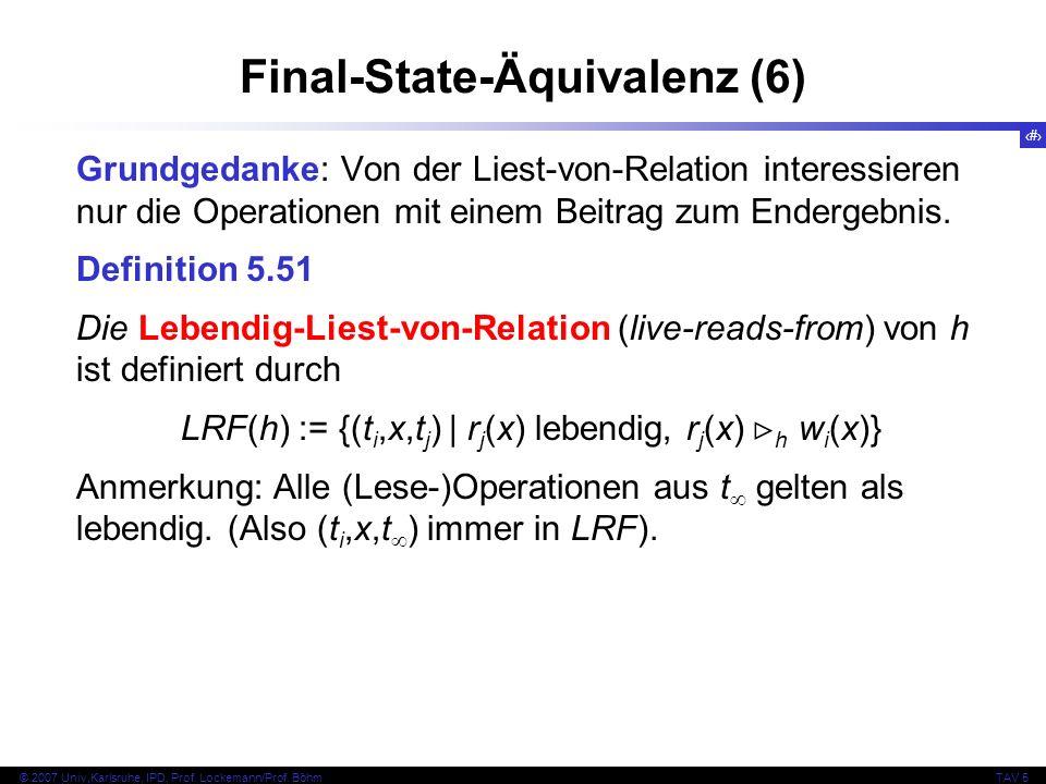 69 © 2007 Univ,Karlsruhe, IPD, Prof. Lockemann/Prof. BöhmTAV 5 Final-State-Äquivalenz (6) Grundgedanke: Von der Liest-von-Relation interessieren nur d