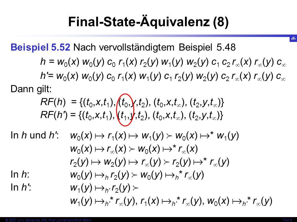 70 © 2007 Univ,Karlsruhe, IPD, Prof. Lockemann/Prof. BöhmTAV 5 Final-State-Äquivalenz (8) Beispiel 5.52 Nach vervollständigtem Beispiel 5.48 h = w 0 (