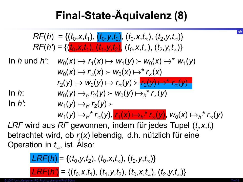 71 © 2007 Univ,Karlsruhe, IPD, Prof. Lockemann/Prof. BöhmTAV 5 Final-State-Äquivalenz (8) RF(h) = {(t 0,x,t 1 ), (t 0,y,t 2 ), (t 0,x,t ), (t 2,y,t )}