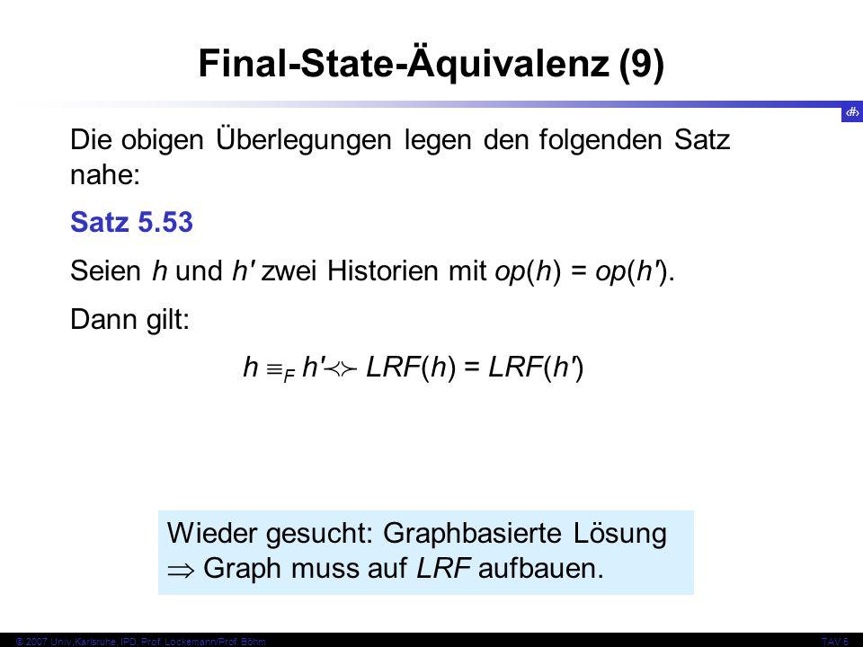 72 © 2007 Univ,Karlsruhe, IPD, Prof. Lockemann/Prof. BöhmTAV 5 Final-State-Äquivalenz (9) Die obigen Überlegungen legen den folgenden Satz nahe: Satz