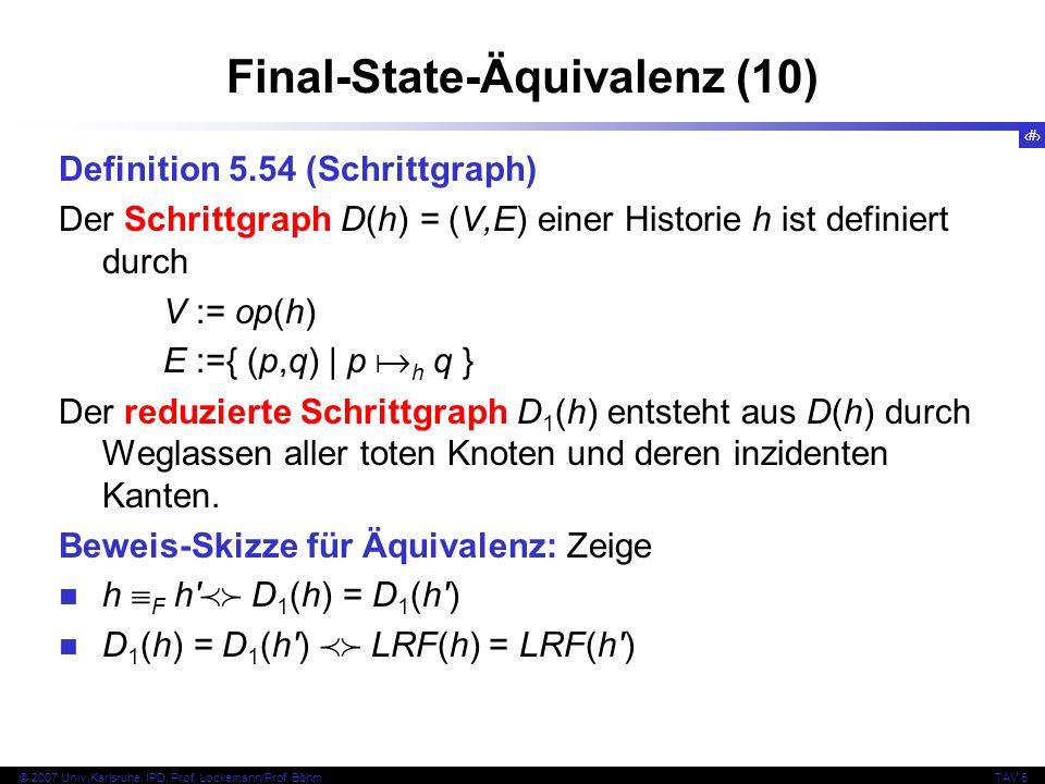 73 © 2007 Univ,Karlsruhe, IPD, Prof. Lockemann/Prof. BöhmTAV 5 Final-State-Äquivalenz (10) Definition 5.54 (Schrittgraph) Der Schrittgraph D(h) = (V,E